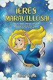 ¡Eres maravillosa!: Libro de cuentos inspirador para niñas sobre la confianza, la...